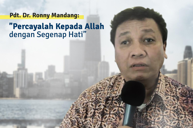 "Pdt. Dr. Ronny Mandang:  ""Percayalah Kepada Allah dengan Segenap Hati"""
