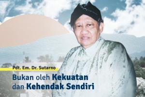 Pdt. Em. Dr. Sutarno: Bukan oleh Kekuatan dan Kehendak Sendiri