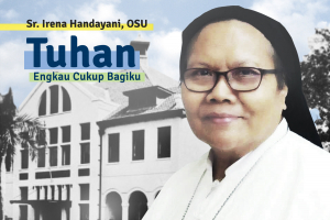 """Sr. Irena Handayani, OSU:  """"Tuhan Engkau Cukup Bagiku"""""""
