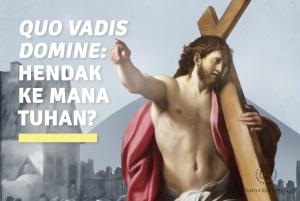 Quo Vadis Domine : Hendak Ke Mana Tuhan?