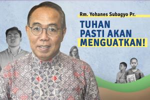 Rm. Yohanes Subagyo: Tuhan Pasti Akan Menguatkan!