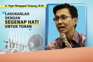 Ir. Tigor Mangapul Tanjung, M.M.:  Lakukanlah dengan Segenap Hati untuk Tuhan