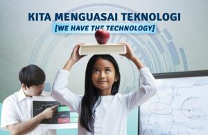 KITA MENGUASAI TEKNOLOGI [WE HAVE THE TECHNOLOGY]