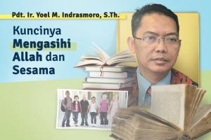 Pdt. Ir. Yoel M. Indrasmoro S.Th.: Kuncinya Mengasihi Allah dan Sesama