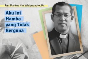 """Rm. Markus Nur Widipranoto, Pr.: """"Aku Adalah Hamba yang Tak Berguna"""""""