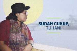 """""""SUDAH CUKUP, TUHAN!"""""""