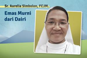 Sr. Aurelia Simbolon, FCJM: Emas Murni dari Dairi