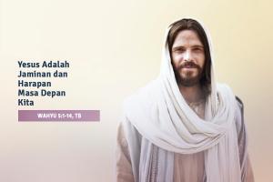 Yesus adalah jaminan dan harapan masa depan kita.